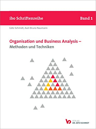 Organisation und Business Analysis - Methoden und Techniken (Schriftenreihe ibo)