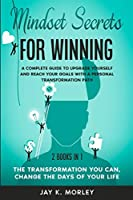 Mindset Secrets for Winning: A Complete Guide to Upgrade Yourself and Reach Your Goals With a Personal Transformation Path