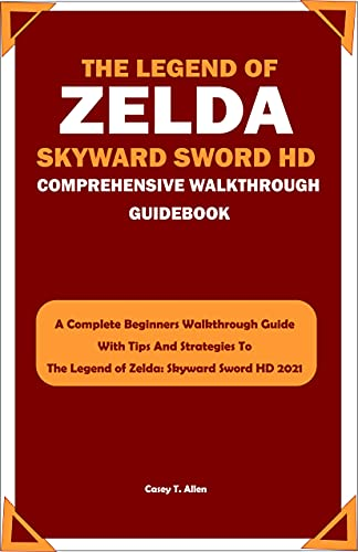THE LEGEND OF ZELDA: SKYWARD SWORD HD COMPREHENSIVE WALKTHROUGH GUIDEBOOK: A Complete Beginners Walkthrough Guide With Tips And Strategies To The Legend ... Skyward Sword HD 2021 (English Edition)