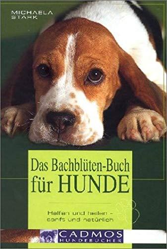 Das Bachblüten-Buch für Hunde: Helfen und heilen - sanft und natürlich. Wirkungsweise aller 38 Bachblüten und welche Blüte Ihrem Hund bei welchem ... ... Dosierung und Anwendung (Cadmos Hundebuch)