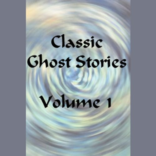 Classic Ghost Stories, Volume 1 audiobook cover art