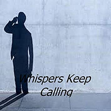 Whispers Keep Calling