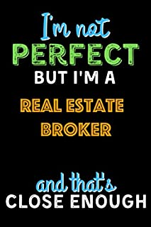 I'm Not Perfect But I'm a Real Estate Broker And That's Close Enough  - Real Estate Broker Notebook And Journal Gift Ideas...