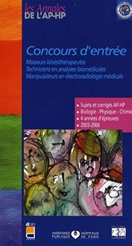 CONCOURS ENTREE MASSEURS KINESITHERAPEUTES TECHNICIENS EN ANALYSES BIOMEDICALES MANIPULATEURS EN ELECTRORADIOLOGIE MEDICALE 2003/2006: Sujets et corrigés 2003-2006