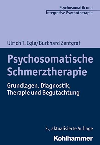 Psychosomatische Schmerztherapie: Grundlagen, Diagnostik, Therapie und Begutachtung (Psychosomatik und integrative Psychotherapie: Schulenübergreifend - evidenzbasiert - anwendungsorientiert)