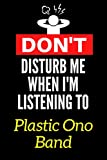 Don't Disturb Me When I'm Listening To Plastic Ono Band: Lined Journal Notebook Birthday Gift for Plastic Ono Band Lovers: (Composition Book Journal) (6x 9 inches)