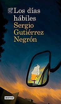 Los días hábiles par Sergio Gutiérrez Negrón