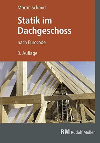 Statik im Dachgeschoss nach Eurocode, 3. Aufl.: Lastannahmen - Schnittgrößen - Bemessungen