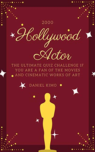 2000 Hollywood Actor Trivia Questions: The Ultimate Quiz Challenge if you are a Fan of the Movies and Cinematic Works of Art (Hollywood Trivia Book 14) (English Edition)