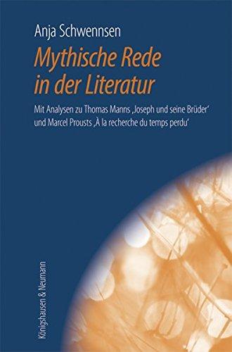 Mythische Rede in der Literatur: Mit Analysen zu Thomas Manns ,Joseph und seine Brüder' und Marcel Prousts ,À la recherche du temps perdu' (Epistemata Literaturwissenschaft)