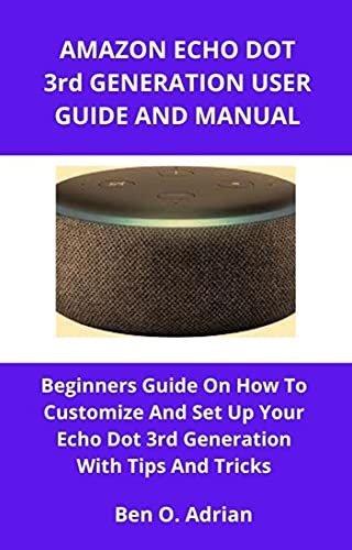 AMAZON ECHO DOT 3rd GENERATION USER GUIDE AND MANUAL: Beginners Guide on How to Customize and Set Up Your Echo Dot 3rd Generation With Tips And Tricks (English Edition)