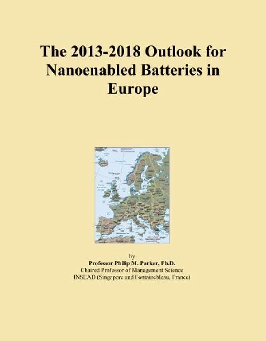 The 2013-2018 Outlook for Nanoenabled Batteries in Europe