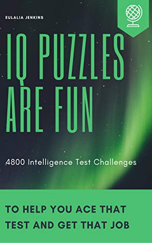 IQ Puzzles Are Fun: 4800 Intelligence Test Challenges to help you Ace that Test and Get that Job (IQ Test Prep Season 2 Book 1) (English Edition)