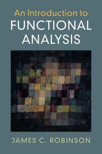 Compare Textbook Prices for An Introduction to Functional Analysis 1 Edition ISBN 9780521728393 by Robinson, James C.