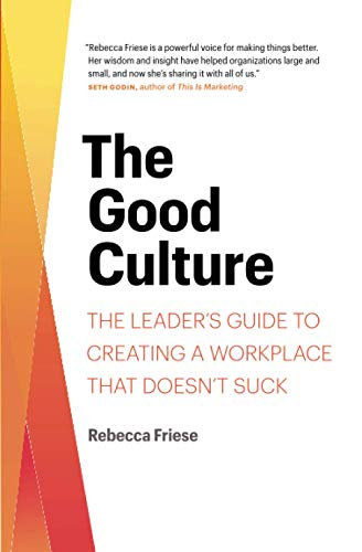 Compare Textbook Prices for The Good Culture: The Leader's Guide to Creating a Workplace That Doesn't Suck  ISBN 9781734800708 by Friese, Rebecca