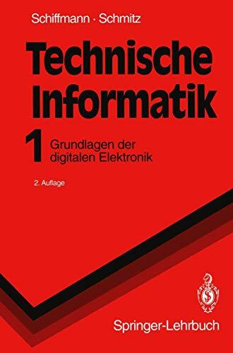 Technische Informatik 1: Grundlagen der digitalen Elektronik (Springer-Lehrbuch, Band 1)
