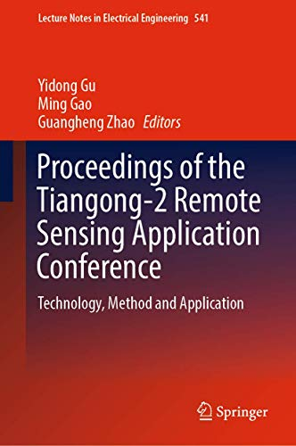 Proceedings of the Tiangong-2 Remote Sensing Application Conference: Technology, Method and Application (Lecture Notes in Electrical Engineering)