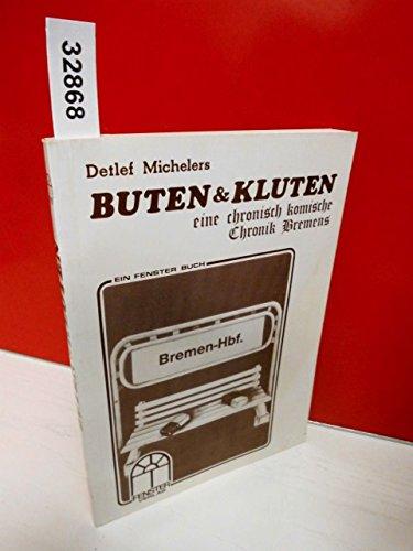 Buten & Kluten. Eine chronisch komische Chronik Bremens