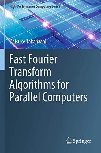 Fast Fourier Transform Algorithms for Parallel Computers (High-Performance Computing Series, 2, Band 2)