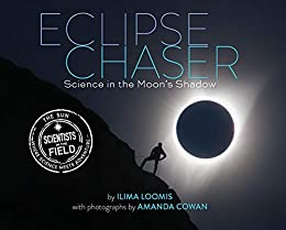 Eclipse Chaser: Science in the Moon's Shadow (Scientists in the Field Series) by [Ilima Loomis, Amanda Cowan]