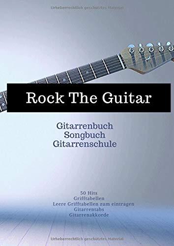 Rock The Guitar Gitarrenbuch Songbuch Gitarrenschule: gitarre lernen ohne noten, 50 Hits, Grifftabelle plus leere Grifftabelle um gitarrenakkorde ... Perfektes geschenkbücher für musiker