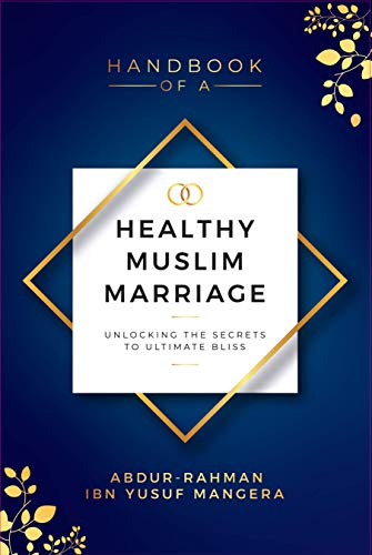 Compare Textbook Prices for Handbook of a Healthy Muslim Marriage  ISBN 9781933764160 by Abdur-Rahman ibn Yusuf Mangera