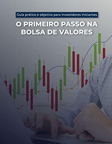 O primeiro passo na bolsa de valores: Guia prático e objetivo para investidores iniciantes