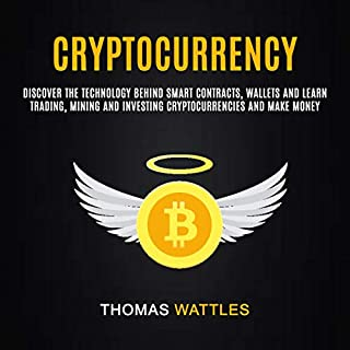 Cryptocurrency: Discover the Technology Behind Smart Contracts, Wallets and Learn Trading, Mining and Investing Cryptocurrencies and Make Money audiobook cover art