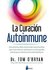 La curación autoinmune: Como detener el daño silencioso de la autoinmunidad, que te hace enfermar, subir de peso y sentirte agotado, antes de que se convierta en una enfermedad grave