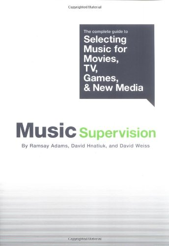 Music Supervision: The Complete Guide To Selecting Music For Movies, TV, Games, & New Media
