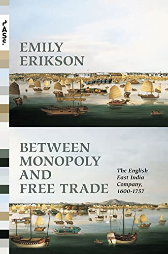 Between Monopoly and Free Trade: The English East India Company, 1600–1757 (Princeton Analytical...