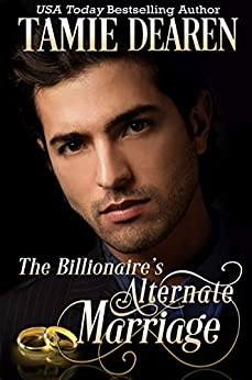 The Billionaire's Alternate Marriage (The Limitless Clean Billionaire Romance Series Book 4) by [Tamie Dearen]