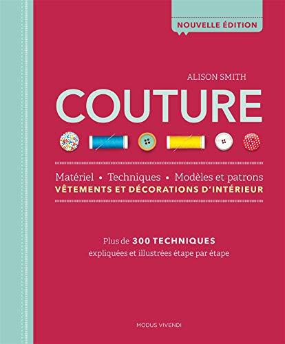 Couture: Plus de 300 techniques expliquées et illustrées étape par étape