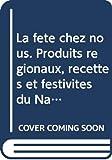 La fête chez nous. Produits régionaux, recettes et festivités du Namurois