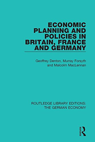 Economic Planning and Policies in Britain, France and Germany (Routledge Library Editions: The German Economy Book 3)