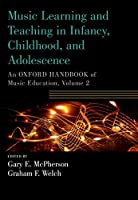 Music Learning and Teaching in Infancy, Childhood, and Adolescence: An Oxford Handbook of Music Education (Oxford Handbooks)