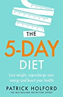 The 5-Day Diet: Lose weight, supercharge your energy and reboot your health