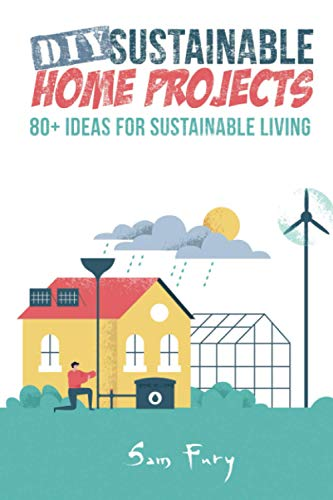 DIY Sustainable Home Projects: 80+ Ideas for Sustainable Living