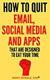 How To Quit Email, Social Media And Apps  That Are Designed To Eat Your Time: The 21 Super-Practical Techniques to Avoid Digital Distraction and Focus on the Dream of Your Life (English Edition)