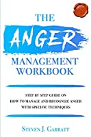 Anger management workbook: Step by Step Guide on How to Manage and Recognize Anger With Specific Techniques