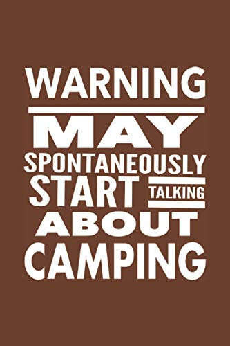 WARNING May Spontaneously Start Talking About Camping: Best Funny Camper Gift For Men Women - Humorous Saying Journal For Camping Lovers - Blank Lined ... Password Tracker - Brown Cover 6'x9' Notebook