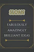 Sloan FABULOUSLY AMAZINGLY BRILLIANT IDEAS: personalized name Sloan Notebook / Sloan Journal / Funny Gift for Women & Girls|Birthday notebook Gift| Elegant Gift Idea For Family and Friends || 6 x 9, 120 Pages, Personalized First Name Gift for Sloan - Gray