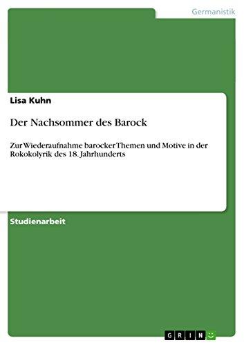 Der Nachsommer des Barock: Zur Wiederaufnahme barocker Themen und Motive in der Rokokolyrik des 18....