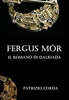 Fergus Mór. Il Romano di Dalriada di [Patrizio Corda]