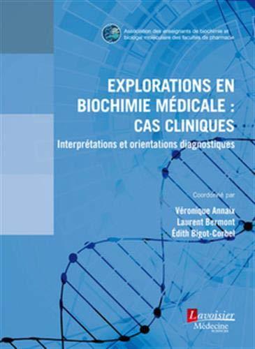 Explorations en biochimie médicale : cas cliniques: Interprétations et orientations diagnostiques
