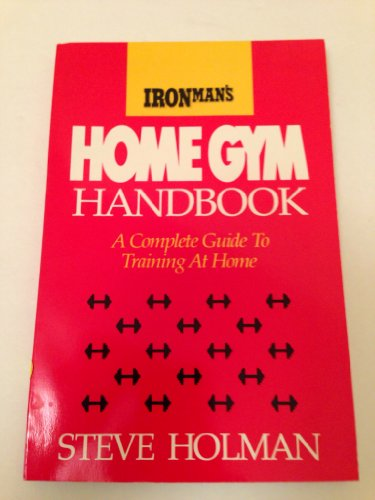 Ironman's Home Gym Handbook: A Complete Guide to Training at Home