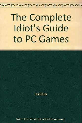 The Complete Idiot's Guide to PC Games