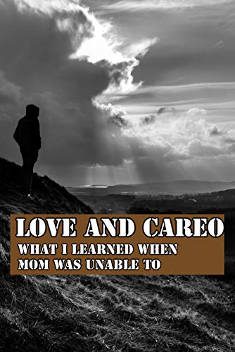 Love And Care: What I Learned When Mom Was Unable To: Lost On Memory Lane Book (English Edition)