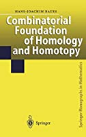 Combinatorial Foundation of Homology and Homotopy (Springer Monographs in Mathematics)
