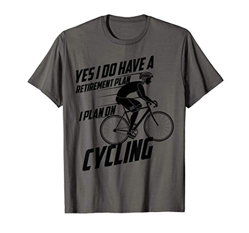 I Do Have A Retirement Plan Cycling   Biker Funny Gift T-Shirt